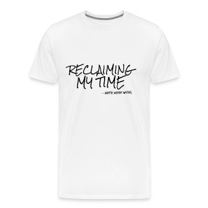 Reclaiming my time - Men's Premium T-Shirt