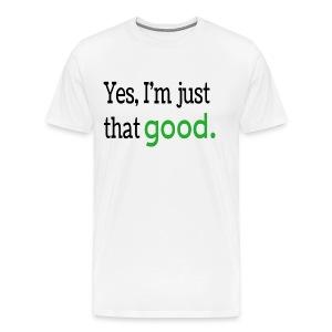 Just That Good Tee Shirt - Men's Premium T-Shirt
