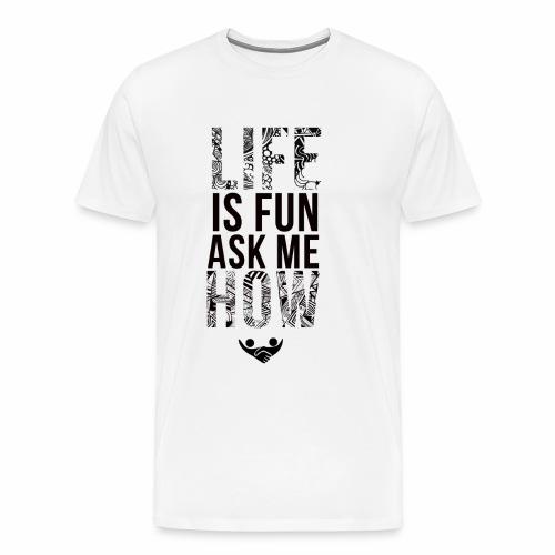 LIFE IS FUN - Men's Premium T-Shirt