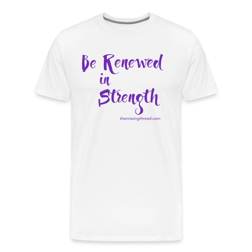 Be Renewed in Strength - Men's Premium T-Shirt