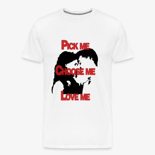 Pick me Choose me Love me - Men's Premium T-Shirt