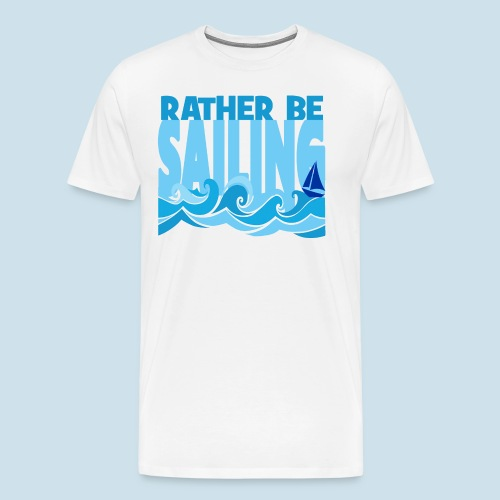 Rather Be Sailing - sailors - Men's Premium T-Shirt