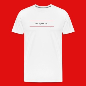 TshirtsR RED: That's great but... - Men's Premium T-Shirt