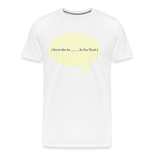 You're Not As - Men's Premium T-Shirt