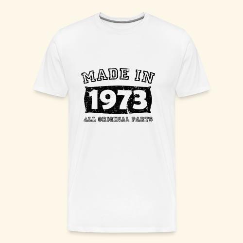 made in 1973 birth day all original parts - Men's Premium T-Shirt