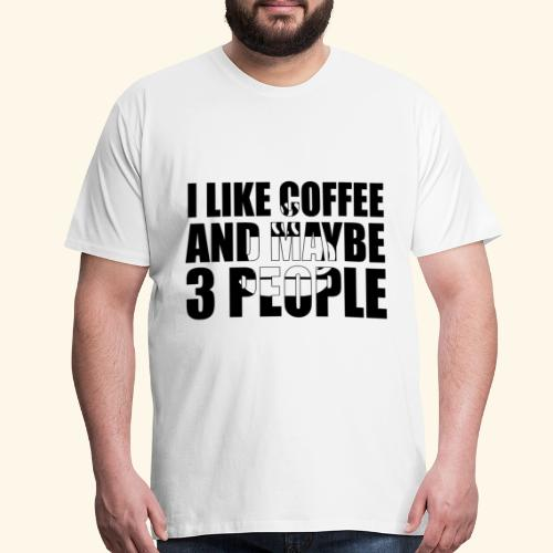 i like coffee and maybe black - Men's Premium T-Shirt