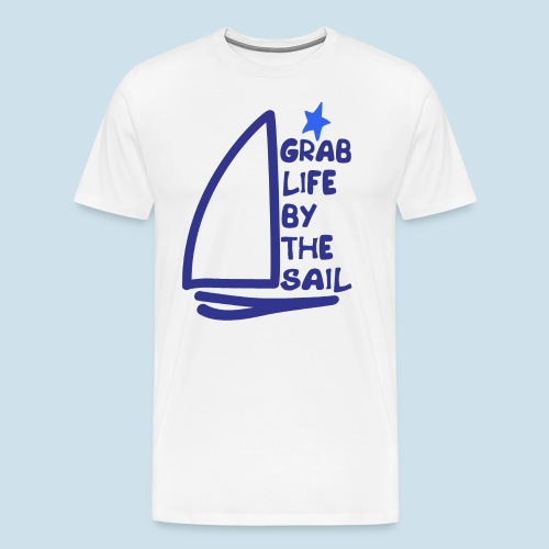 Grab Life by the Sail Nautical Sailing tee - Men's Premium T-Shirt
