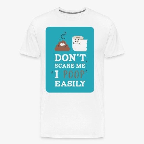 Don`t scare me I poop easily - Men's Premium T-Shirt