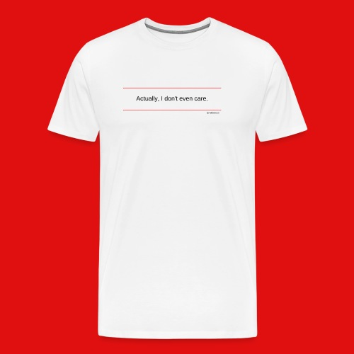 TshirtsR RED: Actually, I don't even care. - Men's Premium T-Shirt