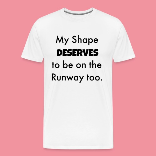 My Shape Deserves to be on the Runway too. - Men's Premium T-Shirt