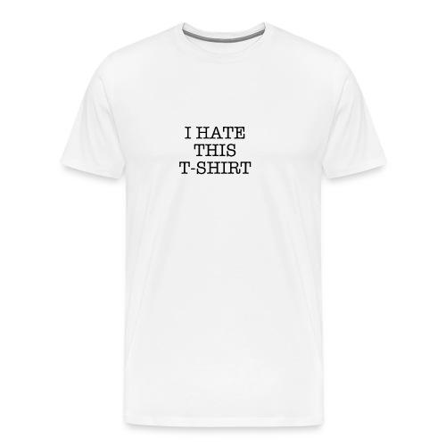 I Hate This T-Shirt - Men's Premium T-Shirt