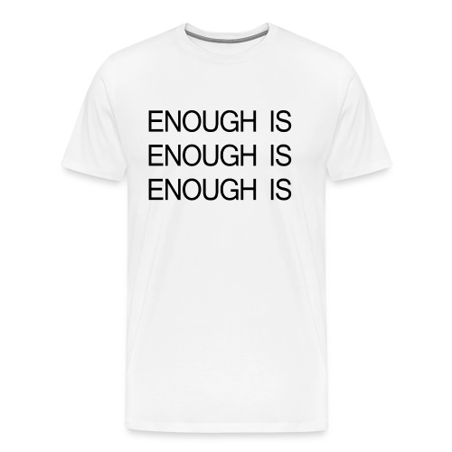 ENOUGH IS ENOUGH IS ENOUGH IS - Men's Premium T-Shirt