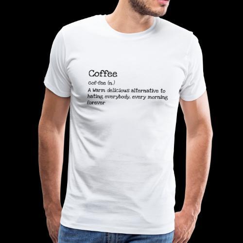 Coffee Hating Everyone - Men's Premium T-Shirt