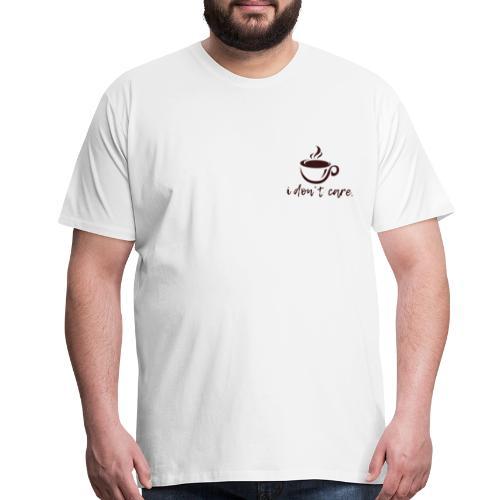 i don't care. - Men's Premium T-Shirt