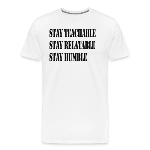 Stay Teachable, Stay Relatable, Stay Humble. - Men's Premium T-Shirt