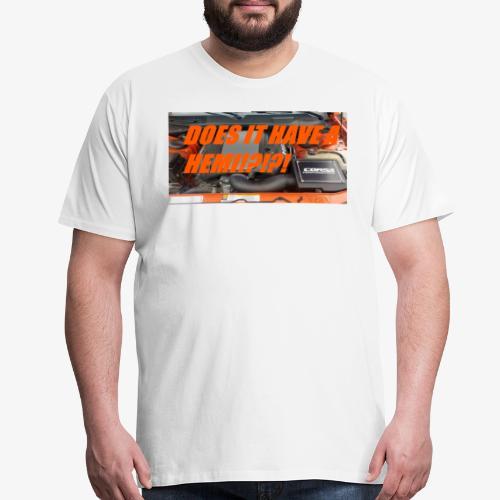 DOES IT HAVE A HEMI!?!?! - Men's Premium T-Shirt