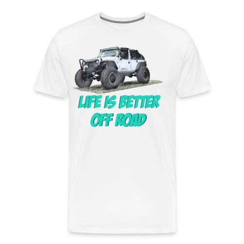 LIFE IS BETTER OFF ROAD - Men's Premium T-Shirt