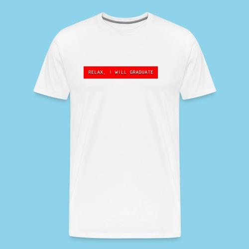 RELAX I WILL GRADUATE - Men's Premium T-Shirt