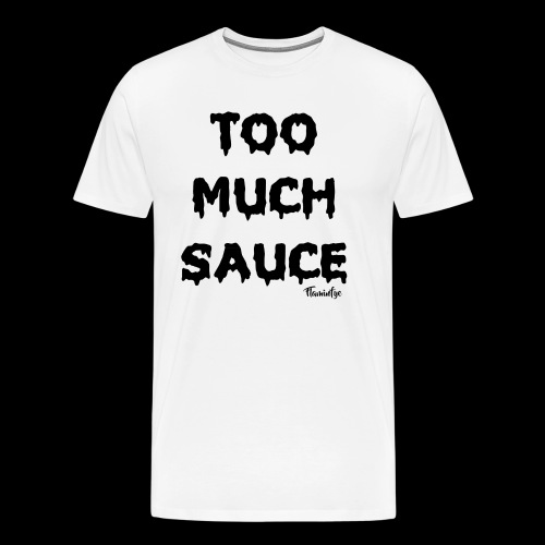 TOO MUCH SAUCE FLAMINFYE© - Men's Premium T-Shirt