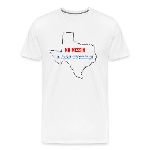 No Messin I'm Texan - Men's Premium T-Shirt