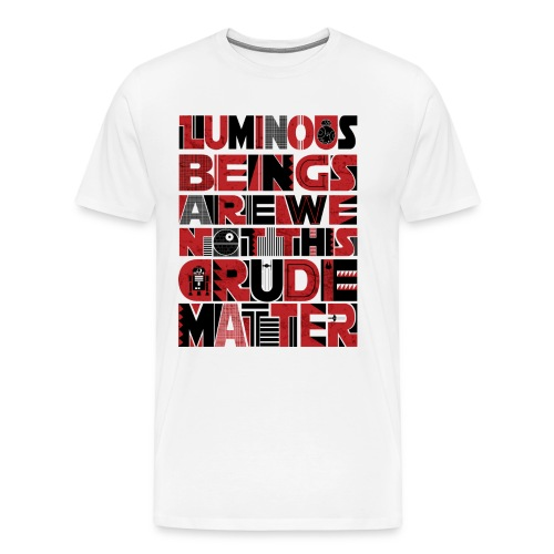 Luminous beings are we not this crude matter - Men's Premium T-Shirt
