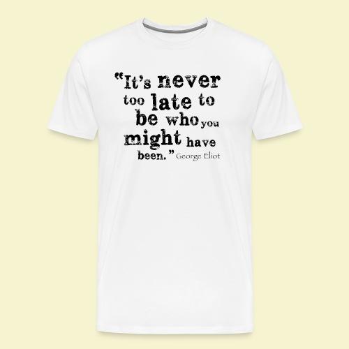 Never Too Late - Men's Premium T-Shirt