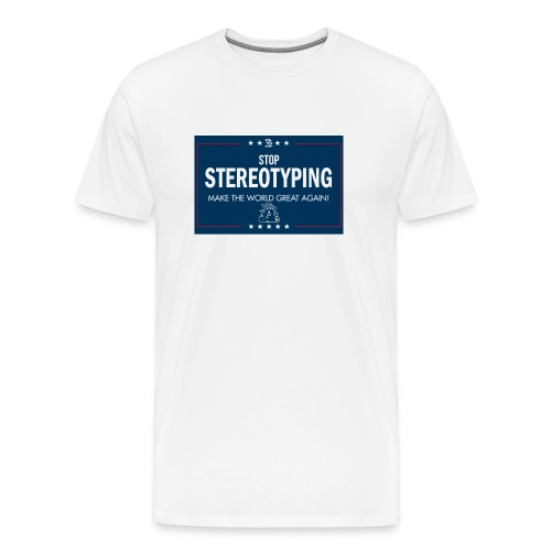 Stop Stereotyping Make the world great again - Men's Premium T-Shirt
