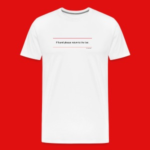 TshirtsR RED: If found please return to the bar. - Men's Premium T-Shirt