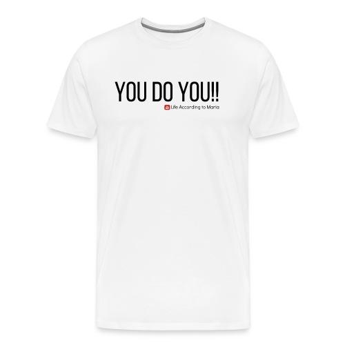 You D oYou Black Color Slogan - Men's Premium T-Shirt