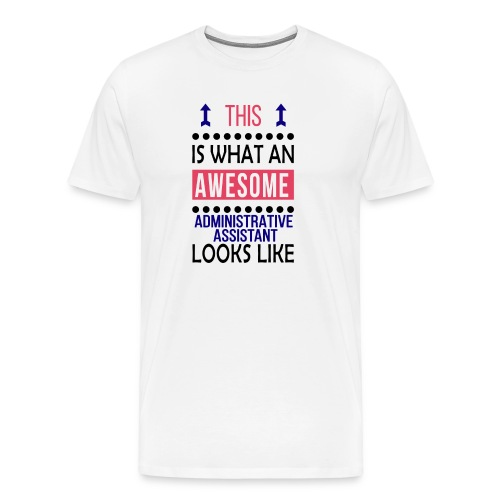 Administrative assistant awesome looks Birthday - Men's Premium T-Shirt