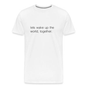lets wake up the world, together. - Men's Premium T-Shirt