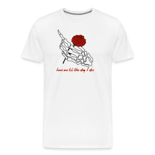 love me til the day i die - Men's Premium T-Shirt