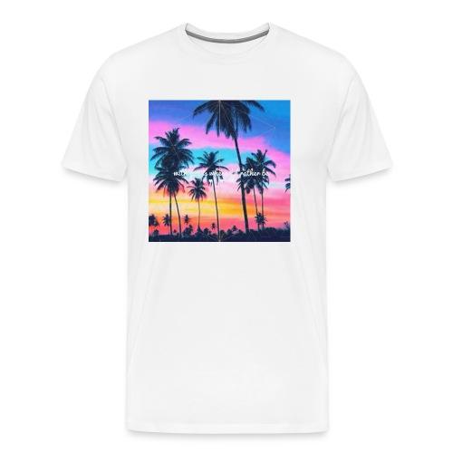 Where I'd rather be shirt. - Men's Premium T-Shirt