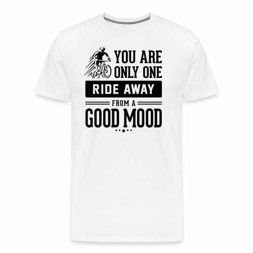 You are only one ride away from a good mood - Men's Premium T-Shirt