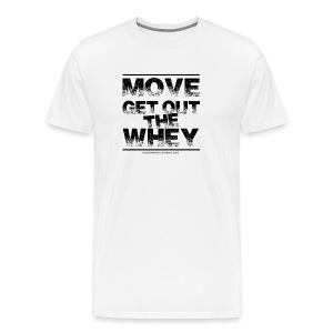 Move Get Out The Whey black - Men's Premium T-Shirt