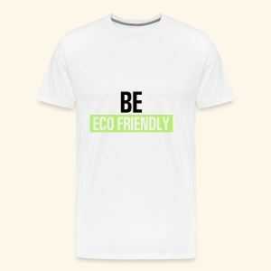 Be ecofriendly - Men's Premium T-Shirt