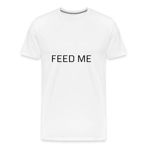Feed Me - Men's Premium T-Shirt