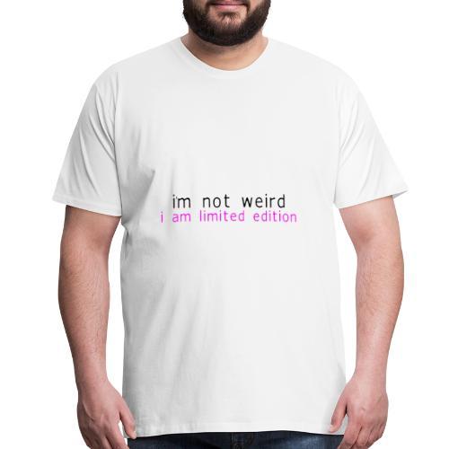 I'M NOT WEIRD - Men's Premium T-Shirt