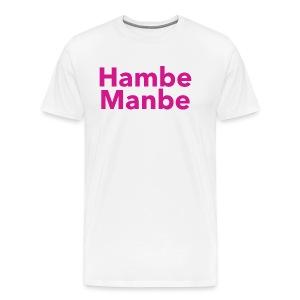 Hambe Manbe - Men's Premium T-Shirt