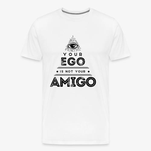 Your Ego Is Not Your Amigo - Men's Premium T-Shirt
