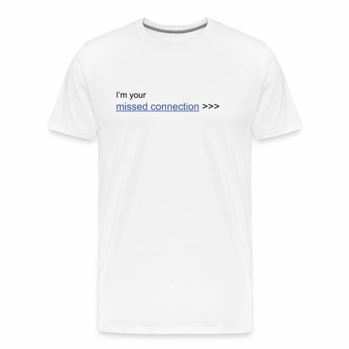 I'm your missed connection - Men's Premium T-Shirt