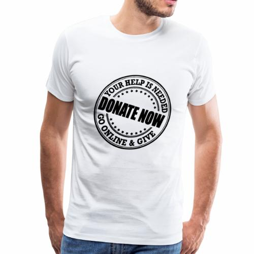 your help is needed donate now go online & give - Men's Premium T-Shirt