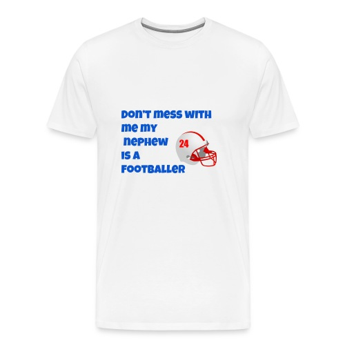 don't mess with me my nephew is a footballer - Men's Premium T-Shirt