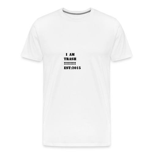 I AM TRASH!!!!!!!!! EST:2015 - Men's Premium T-Shirt