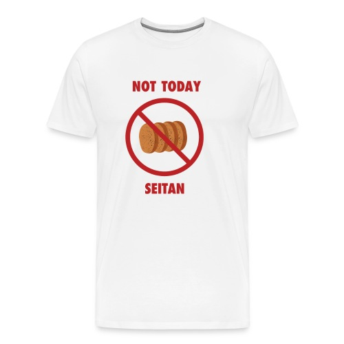 Not Today Seitan Unisex - Men's Premium T-Shirt