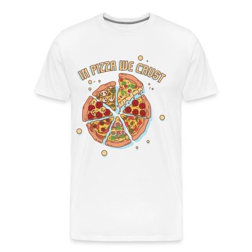 In Pizza We Crust - Men's Premium T-Shirt