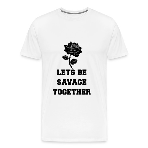 Lets Be Savage Together - Men's Premium T-Shirt