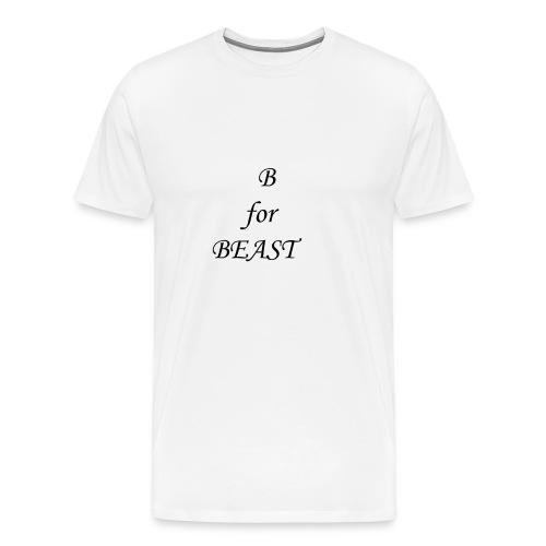 B for BEAST   Fantastic Product   Must buy - Men's Premium T-Shirt