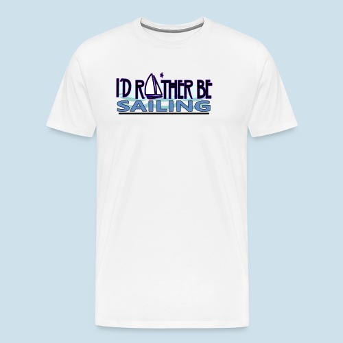 Rather be Sailing for the Sailor - Men's Premium T-Shirt