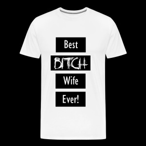 Best Bitch Wife Ever! - Men's Premium T-Shirt